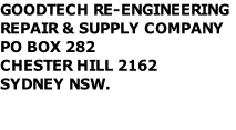 GOODTECH RE-ENGINEERING REPAIR & SUPPLY COMPANY PO BOX 282 CHESTER HILL 2162 SYDNEY NSW.